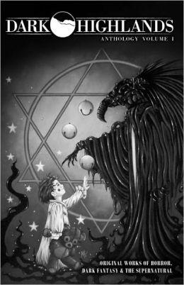 Dark Highlands Anthology: Original Works of Horror, Dark Fantasy and the Supernatural