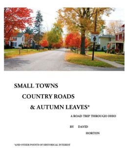 Small Towns, Country Roads, and Autumn Leaves: And Other Points of Historical Interest