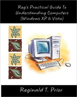Reg's Practical Guide to Understanding Computers