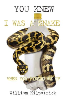You Knew I Was a Snake When You Picked Me Up