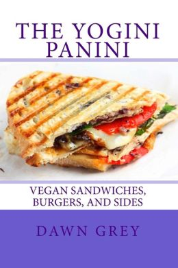 The Yogini Panini: Vegan Sandwiches, Burgers, and Sides
