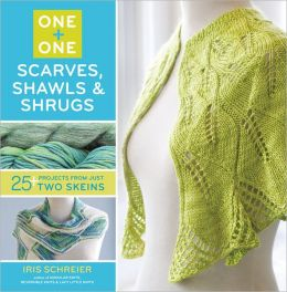 One + One: Scarves, Shawls & Shrugs: 25+ Projects from Just Two Skeins