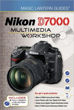 Magic Lantern Guides: Nikon D7000 Multimedia Workshop