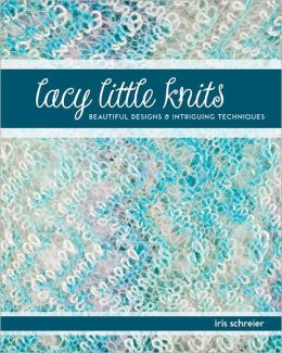 Lacy Little Knits: Beautiful Designs and Intriguing Techniques