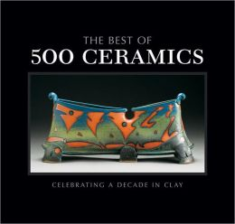 The Best of 500 Ceramics: Celebrating a Decade in Clay