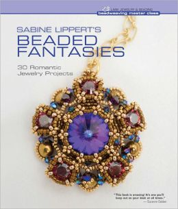 Sabine Lippert's Beaded Fantasies: 30 Romantic Jewelry Projects