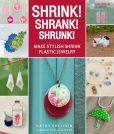 Book Cover Image. Title: Shrink! Shrank! Shrunk!:  Make Stylish Shrink Plastic Jewelry, Author: Kathy Sheldon
