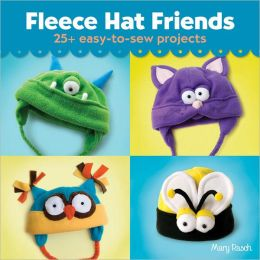 Fleece Hat Friends: 25+ Easy-to-Sew Projects
