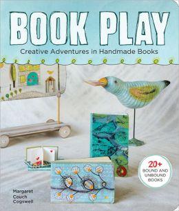 Book Play: Creative Adventures in Handmade Books