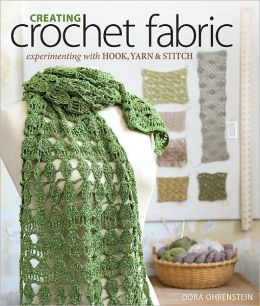 Creating Crochet Fabric: Experimenting with Hook, Yarn & Stitch (PagePerfect NOOK Book)