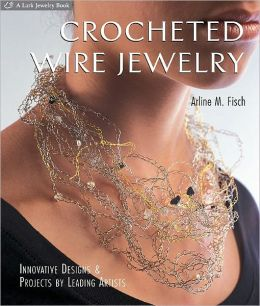 Crocheted Wire Jewelry: Innovative Designs and Projects by Leading Artists (PagePerfect NOOK Book)