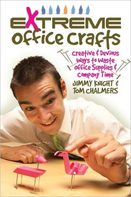 Extreme Office Crafts: Creative & Devious Ways to Waste Office Supplies & Company Time (PagePerfect NOOK Book)