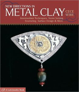 New Directions in Metal Clay: Intermediate Techniques: Stone Setting, Enameling, Surface Design & More (PagePerfect NOOK Book)