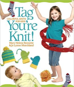 Tag, You're Knit!: Colorful Knits for Kids (PagePerfect NOOK Book)
