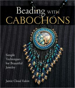 Beading with Cabochons: Simple Techniques for Beautiful Jewelry (PagePerfect NOOK Book)