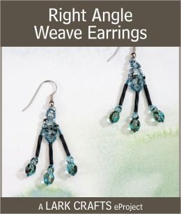 Right Angle Weave Earrings eProject from Bugle Bead Bonanza (PagePerfect NOOK Book)