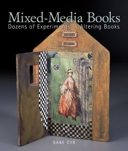 Mixed-Media Books: Dozens of Experiments in Altering Books (PagePerfect NOOK Book)