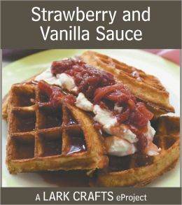 Strawberry and Vanilla Sauce eProject from Homemade Living: Canning & Preserving (PagePerfect NOOK Book)