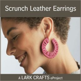 Scrunch Leather Earrings eProject from Leather Jewelry (PagePerfect NOOK Book)