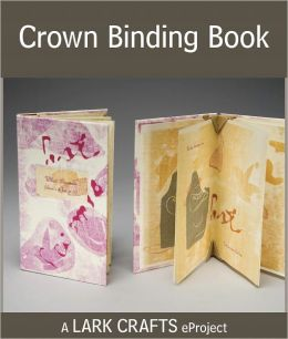 Crown Binding Book eProject from Making Handmade Books (PagePerfect NOOK Book)