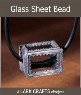 Glass Sheet Bead eProject from Metal Clay Beads (PagePerfect NOOK Book)