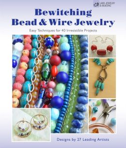 Bewitching Bead & Wire Jewelry: Easy Techniques for 40 Irresistible Projects