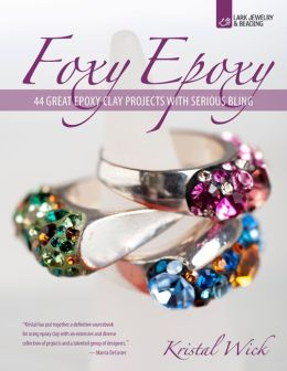Foxy Epoxy: 44 Great Epoxy Clay Projects with Serious Bling