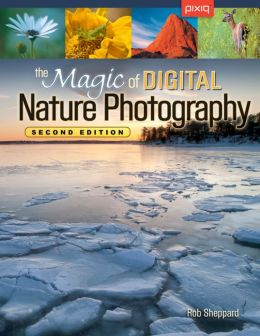 The Magic of Digital Nature Photography, Second Edition