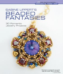 Sabine Lippert's Beaded Fantasies: 30 Romantic Jewelry Projects (PagePerfect NOOK Book)