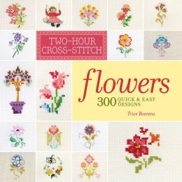 Two-Hour Cross-Stitch: Flowers: 300 Quick & Easy Designs (PagePerfect NOOK Book)