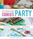 Book Cover Image. Title: Decorating Cookies Party:  10 Celebratory Themes * 50 Designs, Author: Bridget Edwards