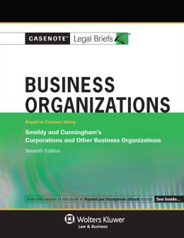 Casenote Legal Briefs: Business Organizations Keyed to Smiddy and Cunningham, 7th Ed.