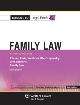 Casenote Legal Briefs: Family Law Keyed to Ellman, Kurtz, Weithorn, Bix, Czapanskiy & Eichner, 5th Ed.