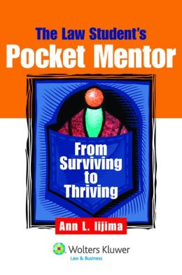 Law Student's Pocket Mentor: From Surviving To Thriving