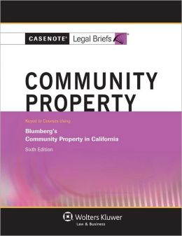 Casenote Legal Briefs: Community Property, Keyed to Blumberg's 6th Edition