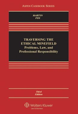 Traversing the Ethical Minefield: Problems, Law, and Professional Responsibility 3E
