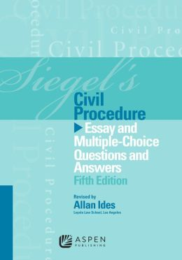 Siegel's Civil Procedure: Essay and Multiple Choice Questions