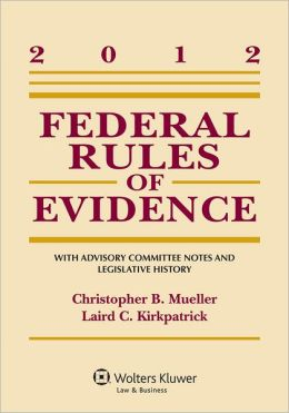 Federal Rules of Evidence: With Advisory Committee Notes and Legislative History, 2012