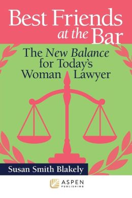 Best Friends At the Bar: the New Balance for Todays Woman Lawyer