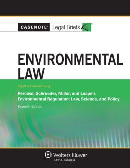 Casenote Legal Briefs: Environmental Law, Keyed to Percival, Schroeder, Miller and Leape, 7th Ed.