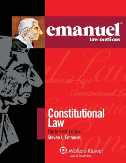 Emanuel Law Outlines: Constitutional Law, Thirty-First Edition