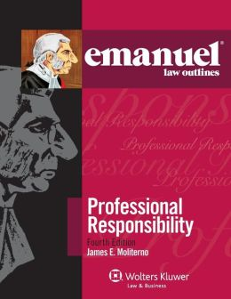 Emanuel Law Outlines: Professional Responsibility 4e