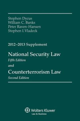 National Security Law & Counterterrorism Law 2012-2013 Supplement