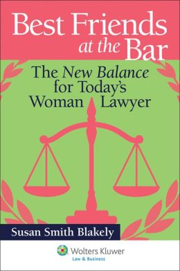 Best Friends at the Bar: The New Balance for Today's Woman Lawyer