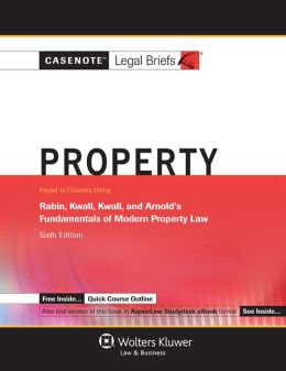 Casenote Legal Briefs: Property, Rabin, Kwall, Kwall, and Arnold?s Fundamentals of Modern Property Law, Sixth Edition