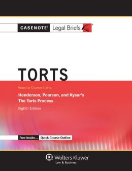 Casenote Legal Briefs: Torts, Keyed to Henderson, Pearson, and Kysar, Eighth Edition