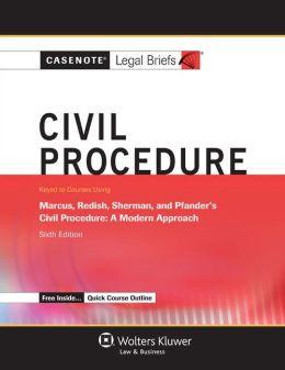 Casenote Legal Briefs: Civil Procedure, Keyed to Marcus, Redish, Sherman, and Pfander, Sixth Edition