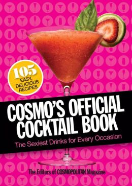 Cosmo's Official Cocktail Book: The Sexiest Drinks for Every Occasion (PagePerfect NOOK Book)
