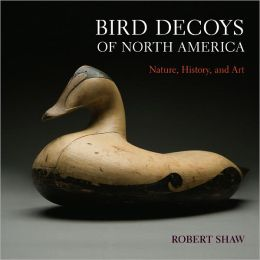 Bird Decoys of North America: Nature, History, and Art (PagePerfect NOOK Book)
