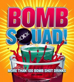 Bomb Squad!: More than 100 Bomb Shot Drinks (PagePerfect NOOK Book)